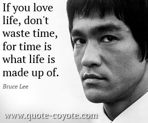 Bruce Lee If You Love Life Don T Waste Time For Time Is Bruce Lee Quotes Bruce Lee Character Quotes