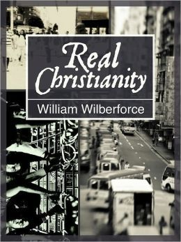 Real Christianity ~ William Wilberforce | Spirituality ...