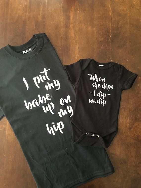 Matching Mother Daughter Outfit- I put my babe up on my hip  when she dips  I dip we Dip Black shirt with white writing and black baby bodysuit in  white ... 1c991d646