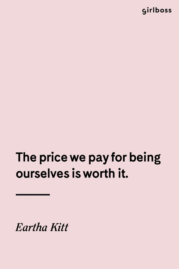 Girlboss Quote The Price We Pay For Being Ourselves Is Worth It