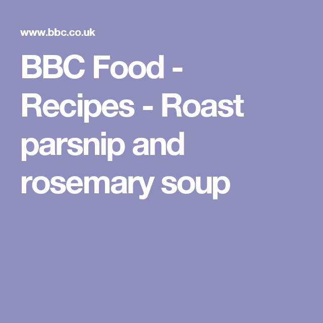 Roast parsnip and rosemary soup recipe foods recipes and fat bbc food recipes roast parsnip and rosemary soup forumfinder Images