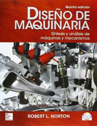 Diseño de maquinaria: síntesis y análisis de máquinas y mecanismos / Robert L. Norton