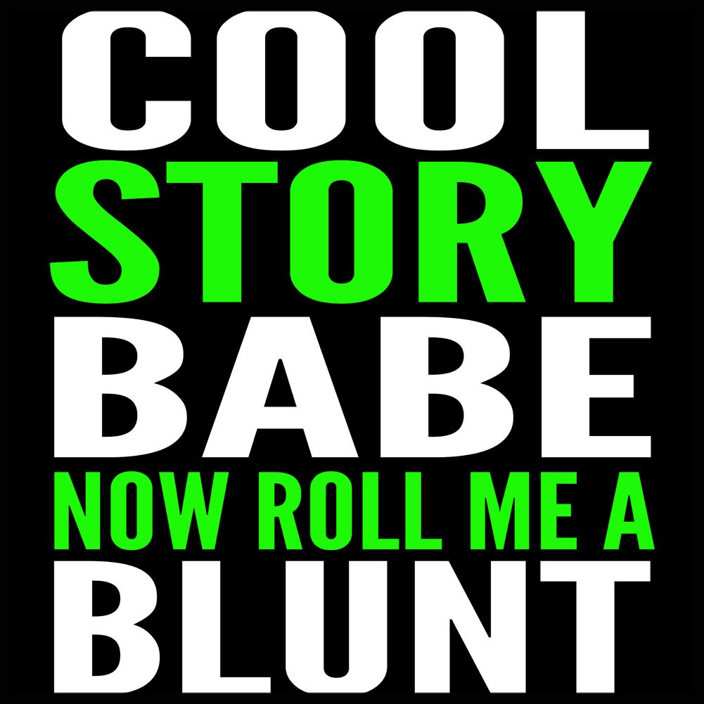 cool story baby now roll me a blunt