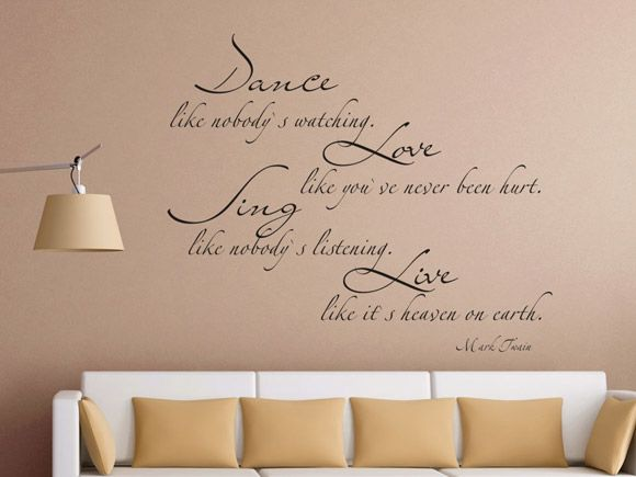 Dance like nobodyu0027s watching Mark twain, Beautiful words and Wisdom - wandtattoos schlafzimmer sprüche