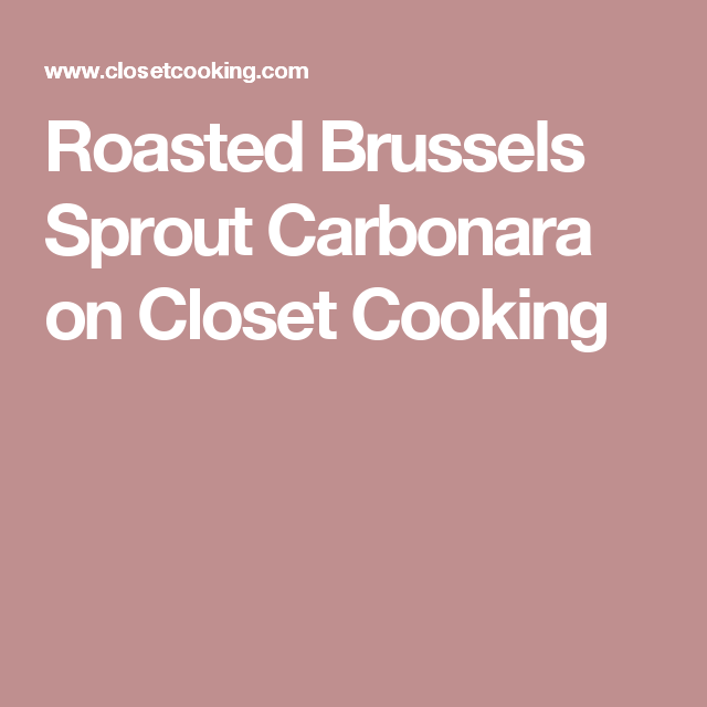 Roasted Brussels Sprout Carbonara on Closet Cooking
