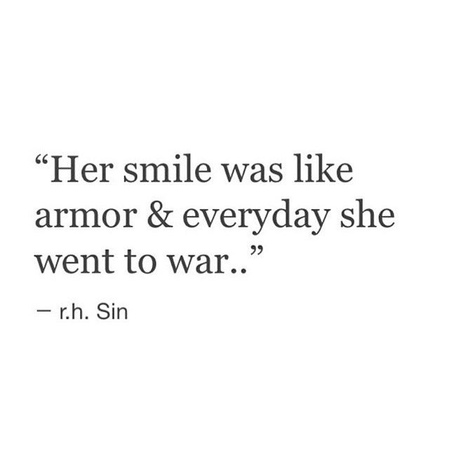 Her smile was like her armor and everyday she went to war... <3