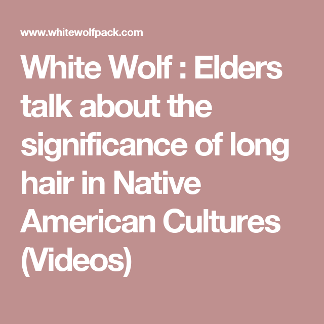 White Wolf Elders Talk About The Significance Of Long Hair In