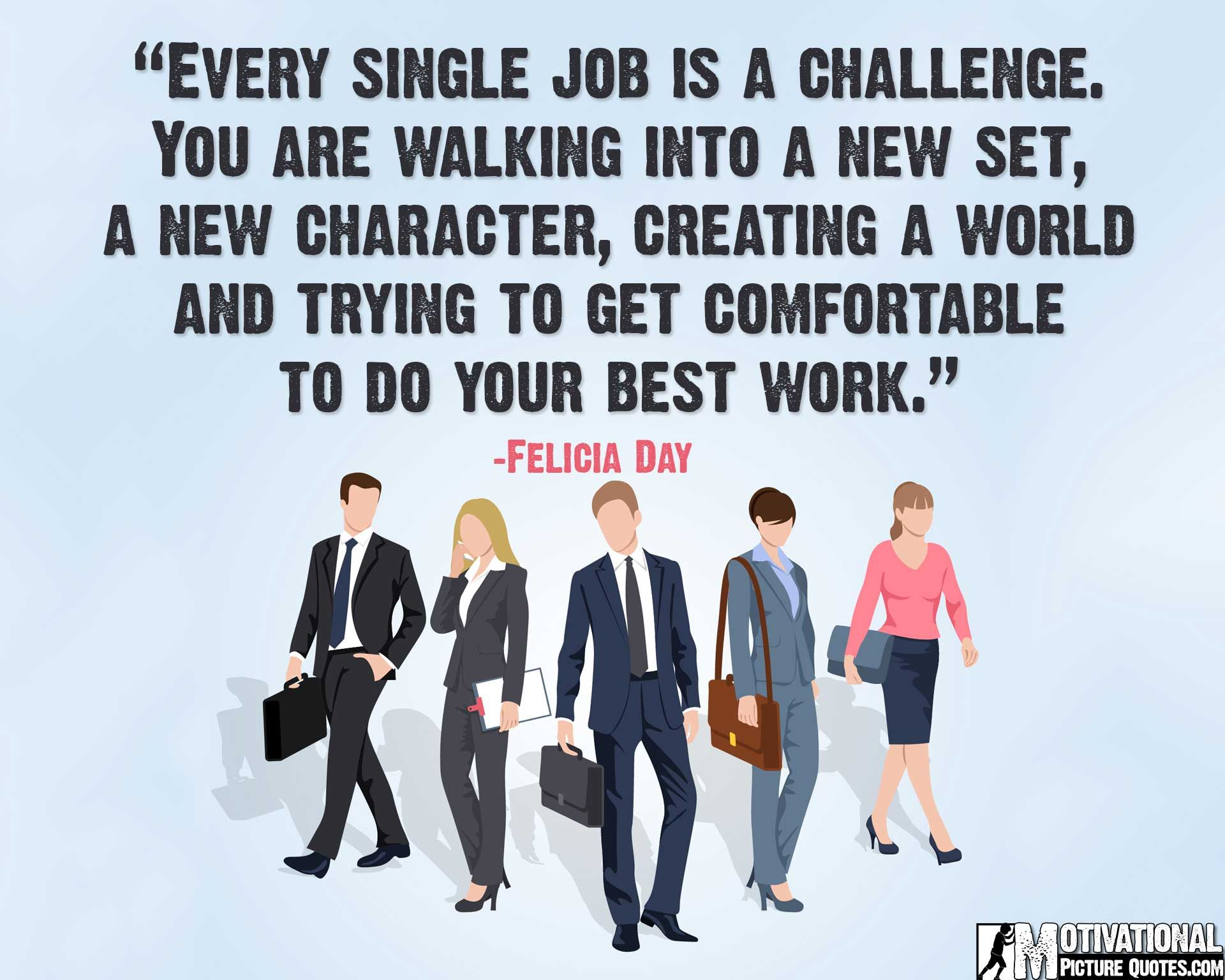 felicia day quote for job job quotes images best job satisfaction and motivational quotes images for everyday inspiration in life a collection of famous job motivation quotes for employee
