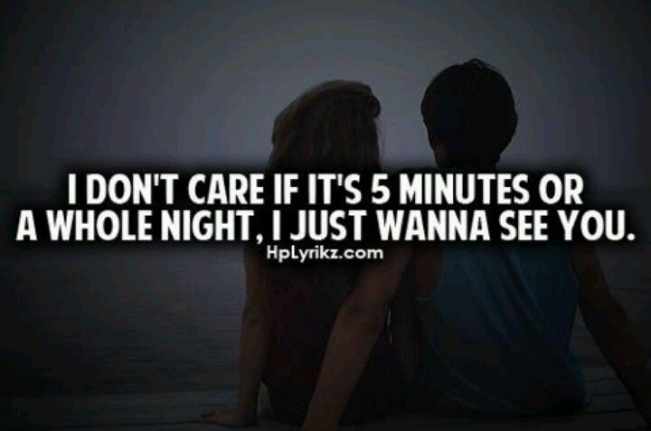 I Wanted To See You Today Tonight I Dont Care I Needed To See