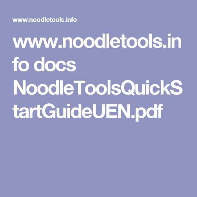 www.noodletools.info docs NoodleToolsQuickStartGuideUEN.pdf