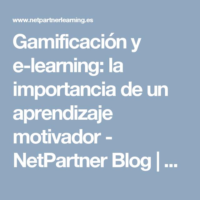 Gamificación y e-learning: la importancia de un aprendizaje motivador - NetPartner Blog | Corporate e-learning