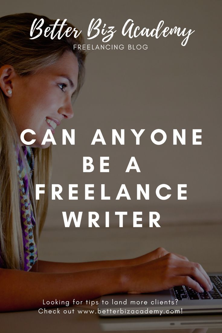 Can anyone be a freelance writer better biz academy