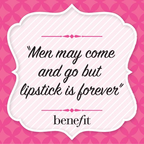 Benefit Words Of Wisdom Men May Come And Go But Lipstick Is