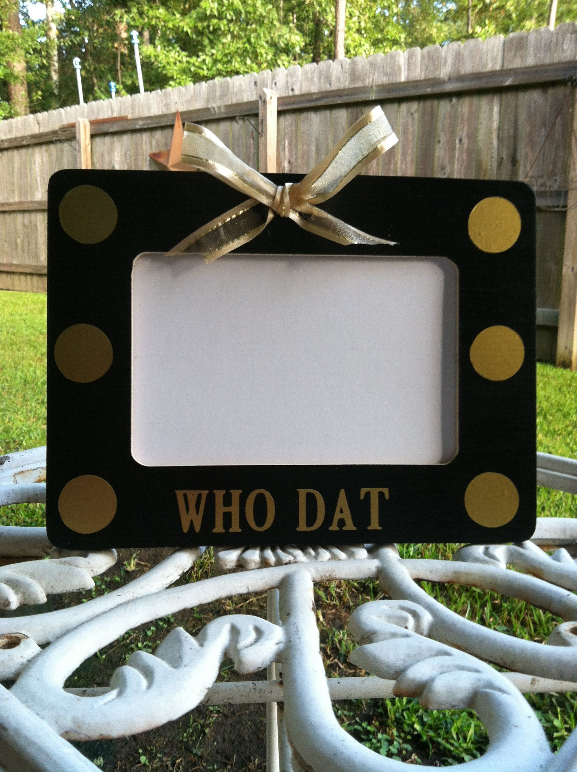 Who Dat 4x6 Picture Frame.  Perfect for those tailgating and game pictures.  Check us out at www.facebook.com/pages/Sassy-Decor-and-More-LLC/365352106761