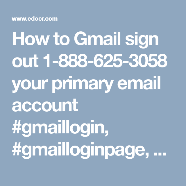 How To Gmail Sign Out 1 888 625 3058 Your Primary Email Account