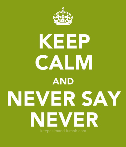 """keep calm and """"never say never"""", i love this song"""
