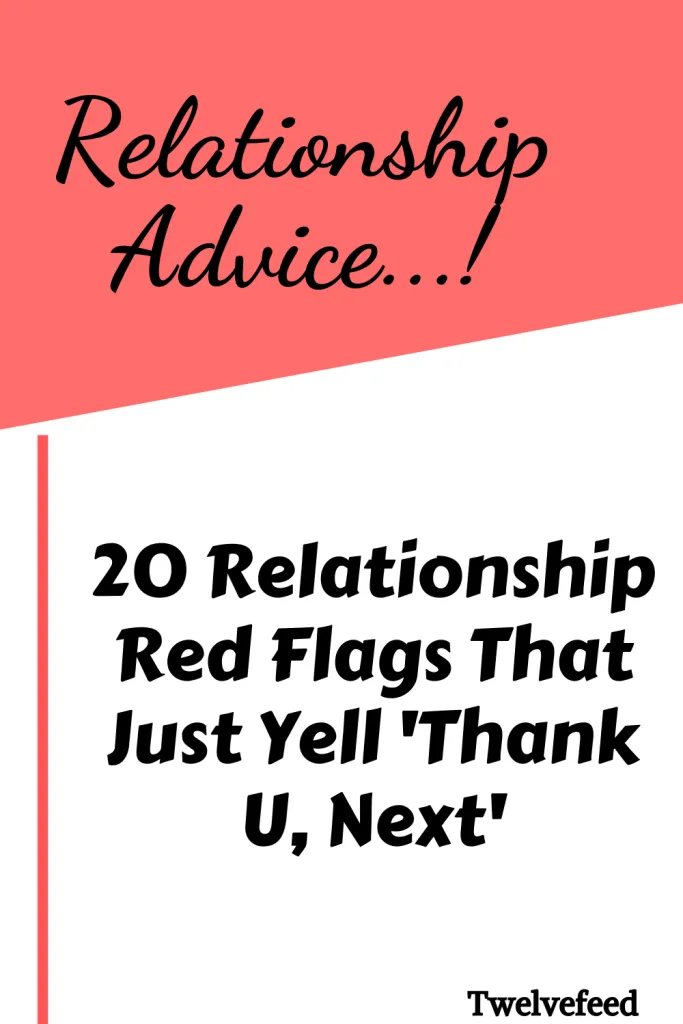 20 Relationship Red Flags That Just Yell Thank U Next Twelve Feeds More Than Friends Quotes Relationship Red Flags Quotes About Love And Relationships
