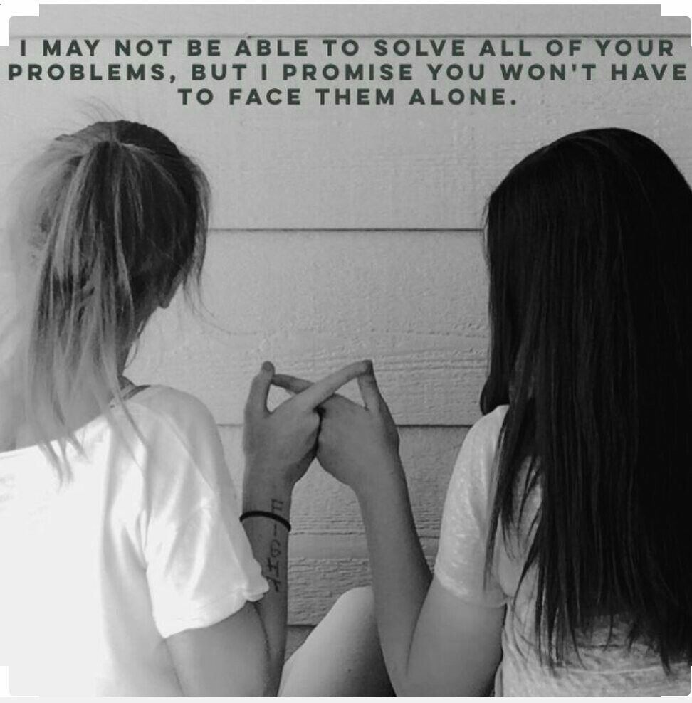 I May Not Be Able To Solve All Your Problems But I Promise You Won T Have To Face Them Alone Bff Quotes Best Friend Quotes Friends Quotes