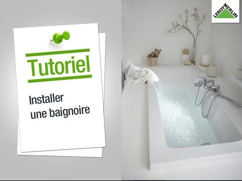 Comment Installer Une Baignoire Leroy Merlin Youtube Brico