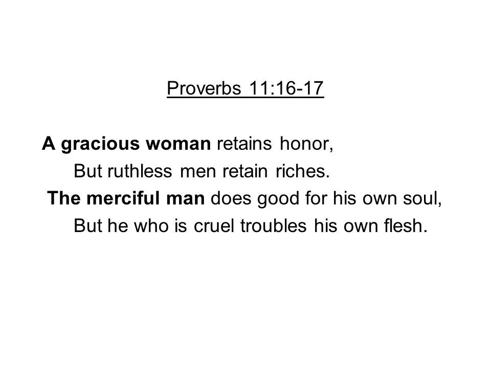 Proverbs 11:16-17 | OH THOSE WORDS | Proverbs 11, Proverbs