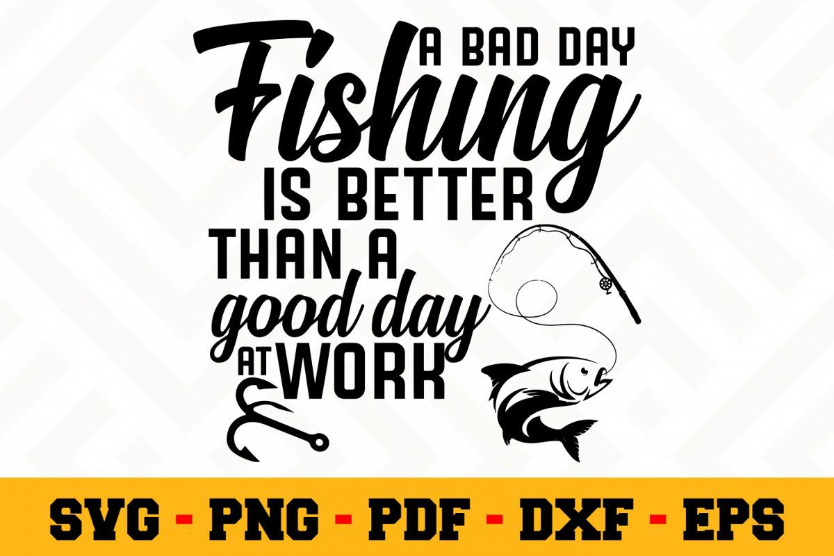 Bad Day Fishing Is Better Than Good Svg File Fishing Svg