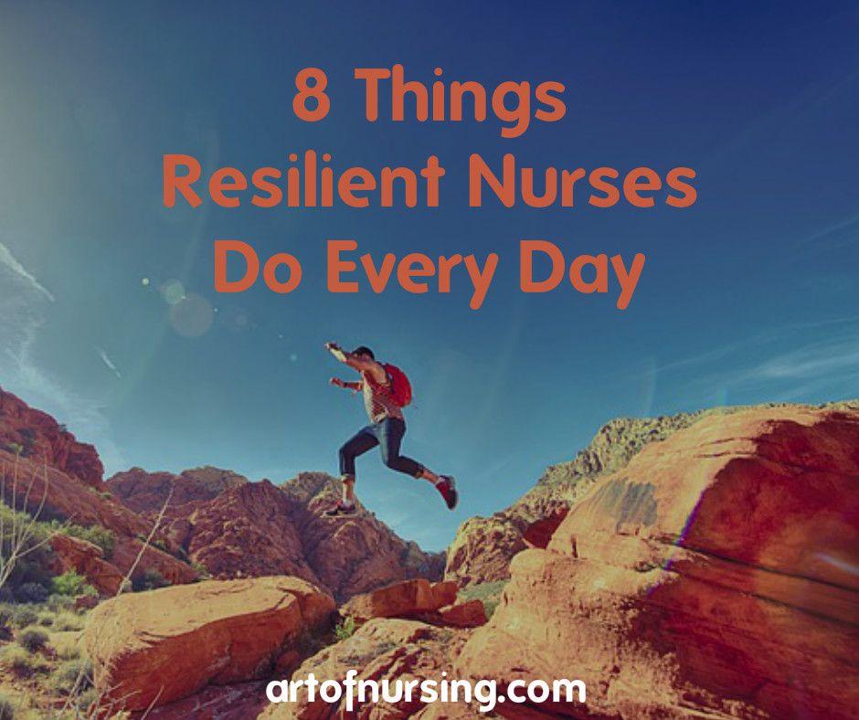 8 things resilient nurses do every day nurse nursing