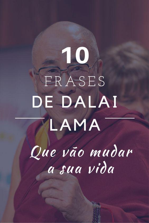 10 Frases De Dalai Lama Que Vão Mudar Sua Maneira De Pensar Sobre A