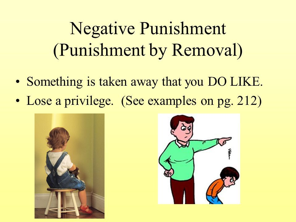 Negative Or Removal Punishment Is Used To Decrease A Bad Behavior