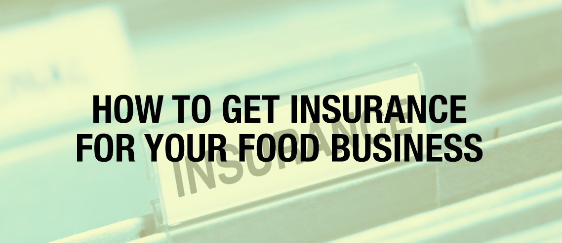 How To Get Insurance For Your Food Business Business How To Get
