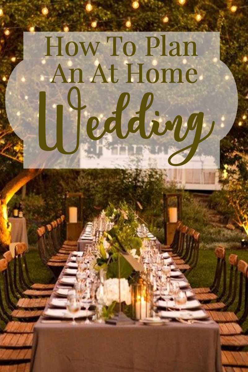 How To Plan An At Home Wedding Wedding Planning Wedding Ideas