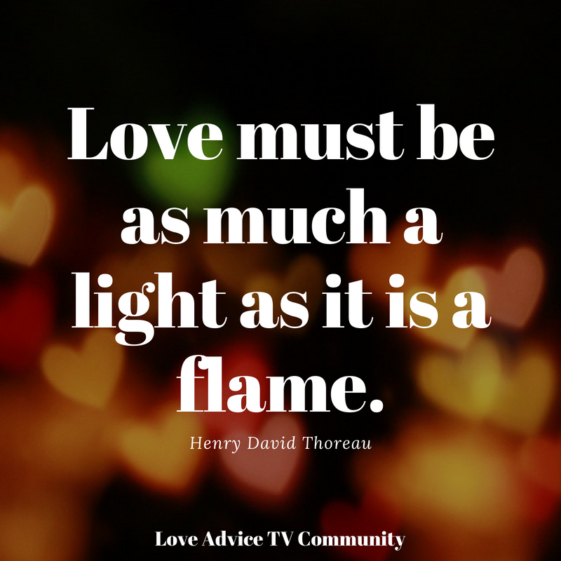 Love Must Be As Much A Light As It Is A Flame Henry David