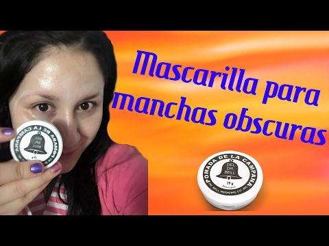 Mascarilla Para Manchas Obscuras Con Pomada De La Campana Youtube