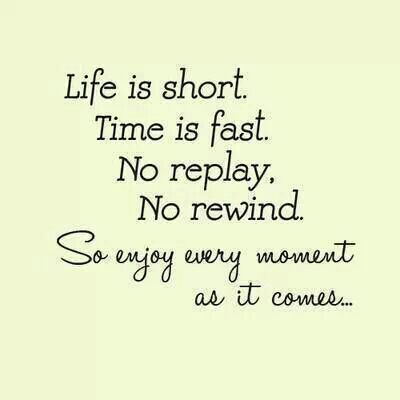 Life Is Short So Enjoy Every Moment As It Comes Quotes Sayings