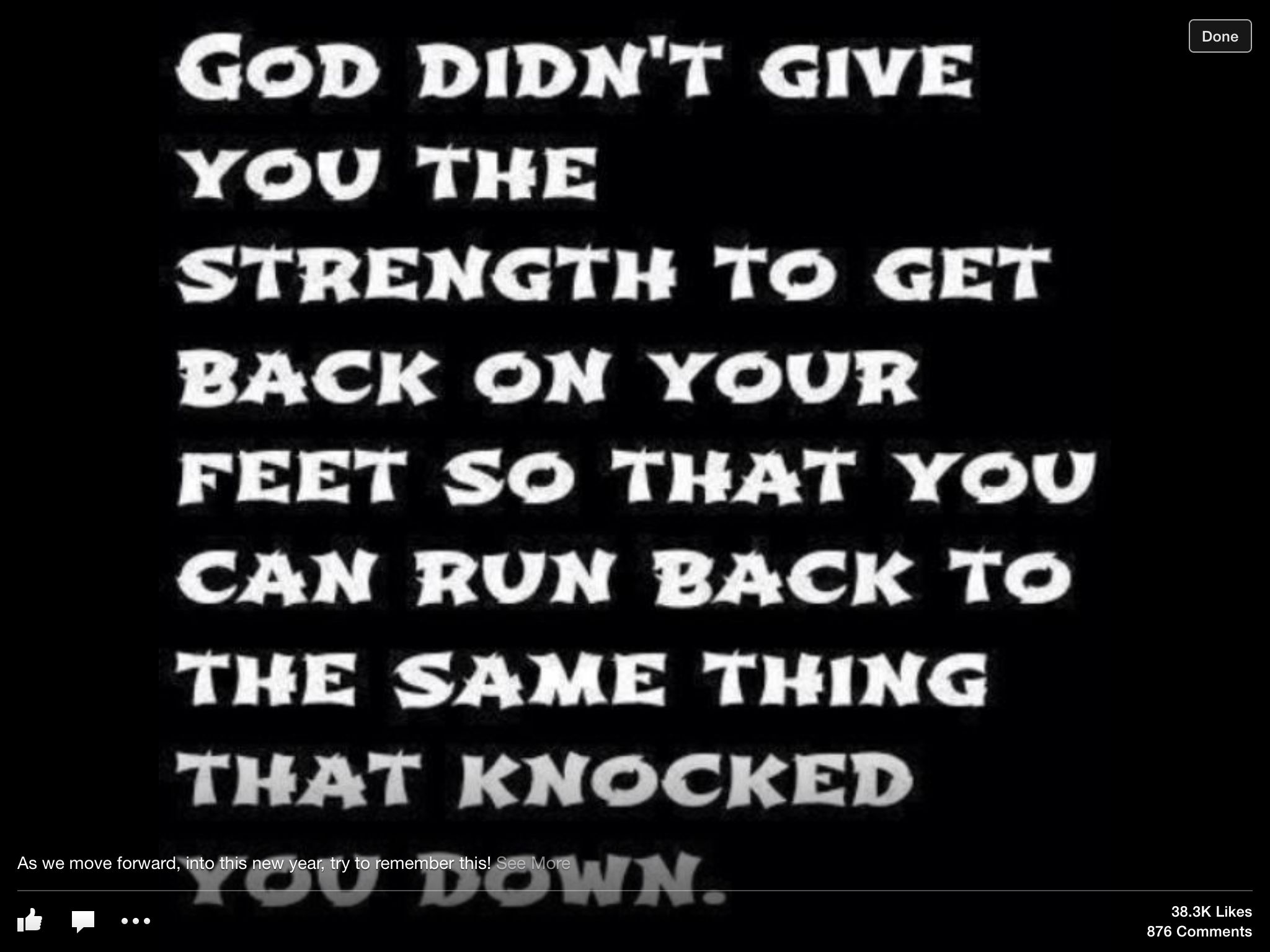 God Didn T Give You Strength To Get Back On Your Feet So That You Can Run Back To The Same Thing That Knocked You Down Words Inspirational Quotes Quotes