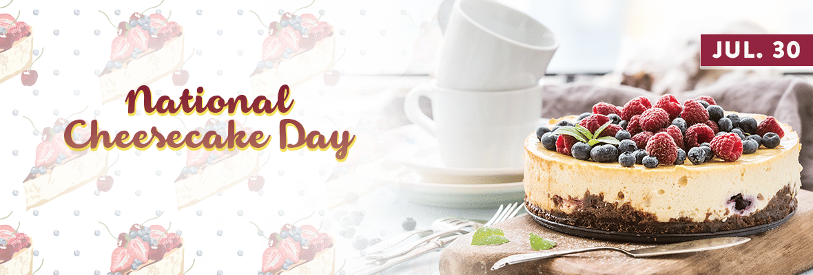 NATIONAL CHEESECAKE DAY July 30, 2020 National