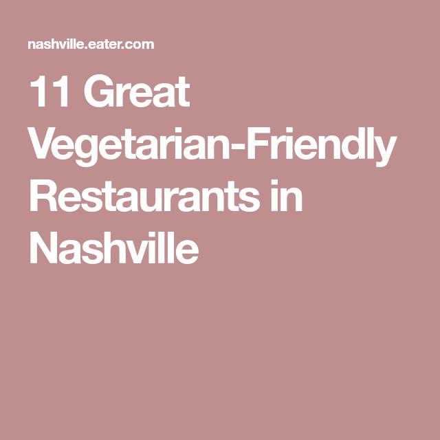 11 Great Vegetarian Friendly Restaurants In Nashville