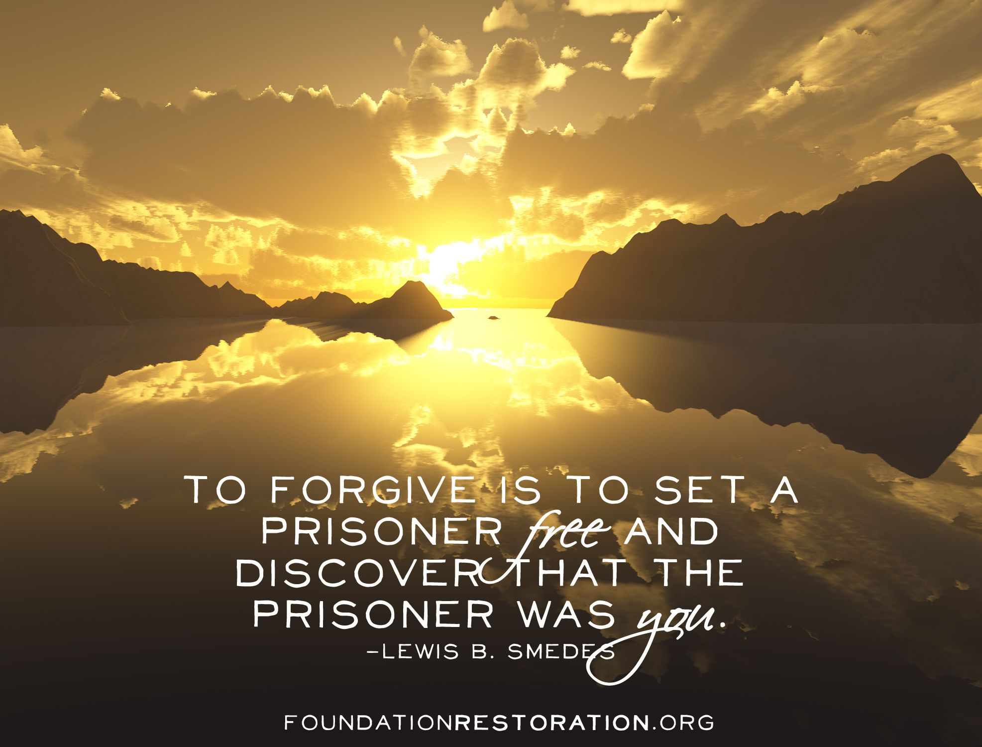 To Forgive Is To Set A Prisoner Free And Discover That The Prisoner
