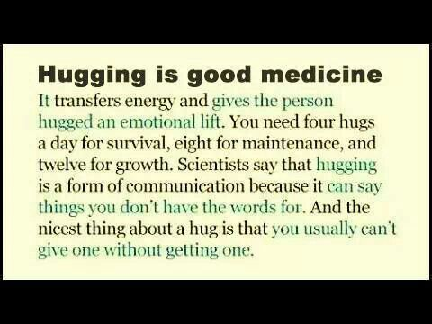 4 a day for survival?!?!  Well there's my problem!!!  I'm lucky if I get 4 a week!!!  So sad, because I LOVE hugs!!!!