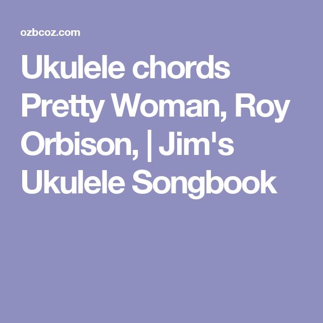 Ukulele Chords Pretty Woman Roy Orbison Jims Ukulele Songbook