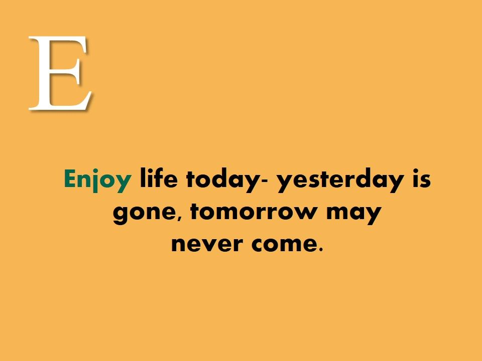 Enjoy #life #today- #yesterday is gone, #tomorrow #may never