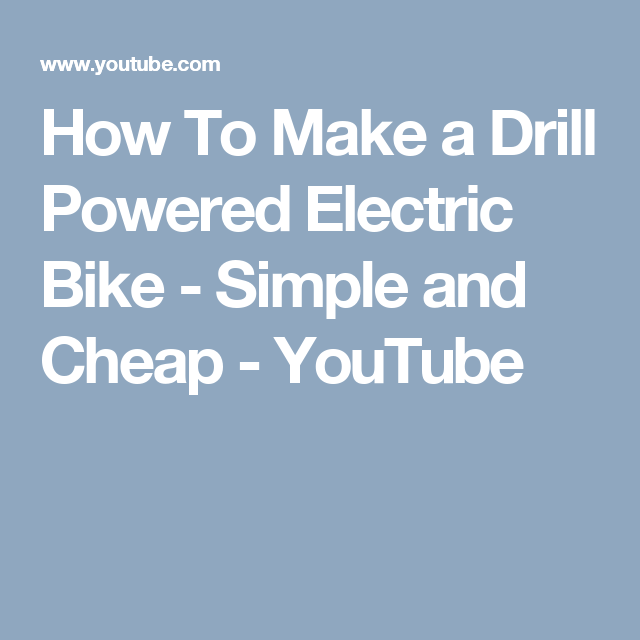 How To Make A Drill Powered Electric Bike Simple And Cheap