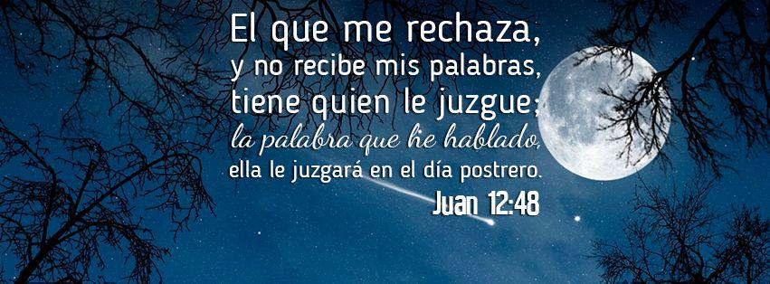 La Palabra Que He Hablado Ella Le Juzgará Juan 12 48 El Que Me Rechaza Y No Recibe Mis Palabras Tiene Sagrada Biblia Versículos Bíblicos Palabra De Dios