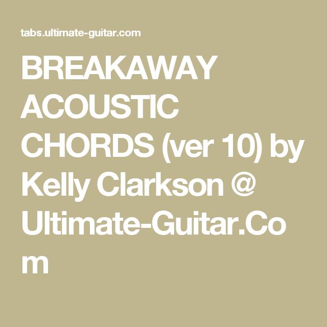 BREAKAWAY ACOUSTIC CHORDS (ver 10) by Kelly Clarkson @ Ultimate ...