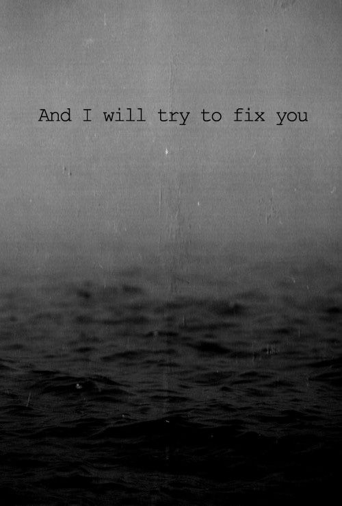 And I Will Try To Fix You Coldplay Lyrics Song Quotes Favorite