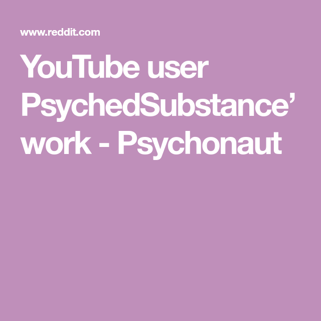 YouTube user PsychedSubstance' work - Psychonaut   Flower of