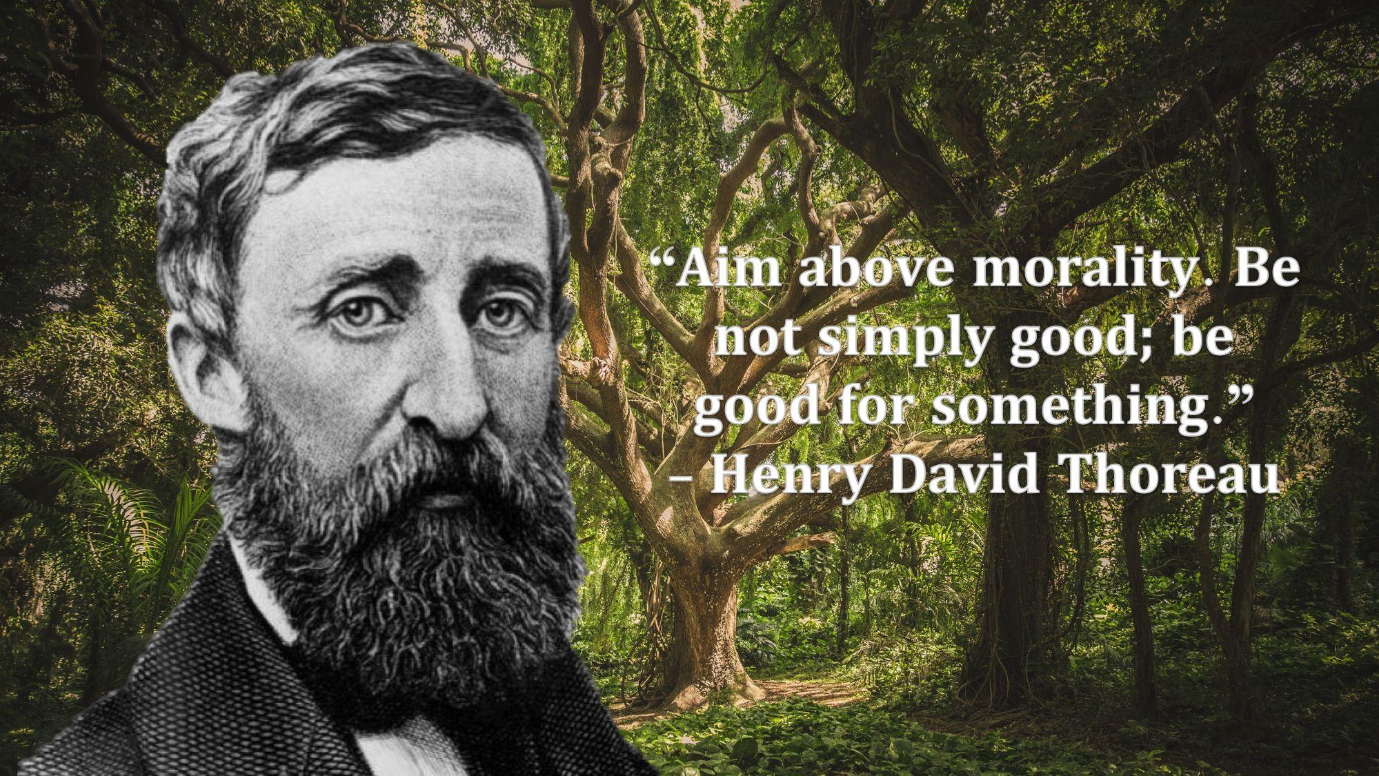 Henry David Thoreau Encourages Us To Be Active In Defending Our World Henry David Thoreau Words Of Widsom World