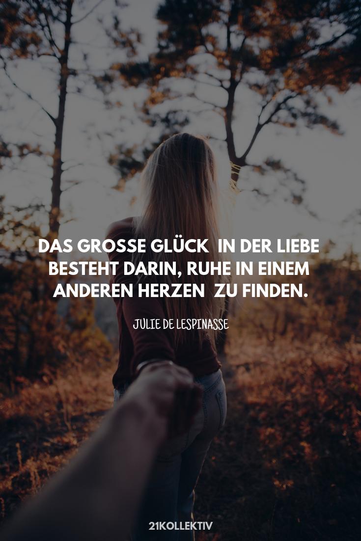 Das große Glück in der Liebe besteht darin, Ruhe in einem anderen Herzen zu finden. – Julie de Lespinasse | Mehr tolle #Sprüche #Zitate und #Lebensweisheiten über die #Liebe & #Freundschaft findest du auf 21kollektiv.de | Schau doch mal bei uns vorbei und lass dich inspirieren.