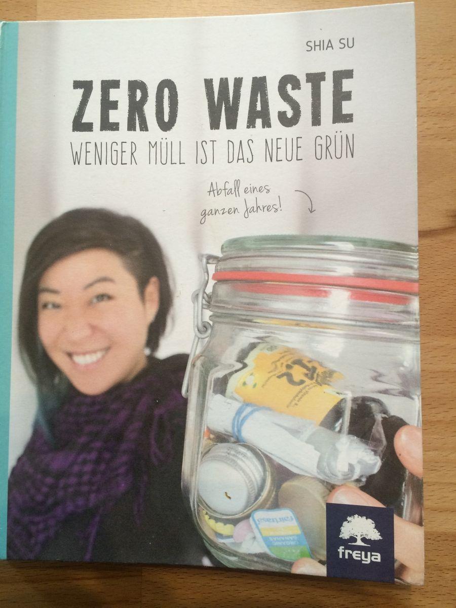 Zero Waste - Weniger Müll ist das neue Grün. Der Blog Wastelandrebel von Shia Su ist sicherlich vielen von euch...