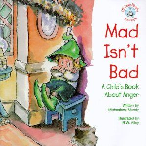 Mad Isn't Bad: A Child's Book about Anger (Elf-Help Books for Kids): Emily Menendez-Aponte, Mundy Michaelene, R. W. Alley: 9780870293313: Amazon.com: Books
