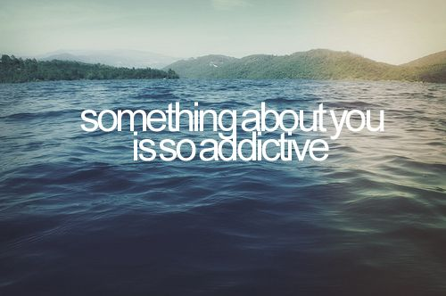 I'm addicted to you.
